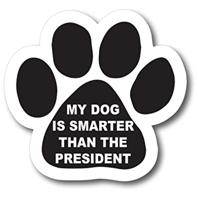 Magnet Me Up My Dog is Smarter Than The President Pawprint Car Magnet Paw Print Auto Truck Decal Magnet: Automotive [5Bkhe1013489]