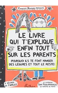 le livre qui t'explique enfin tout sur les parents - broché