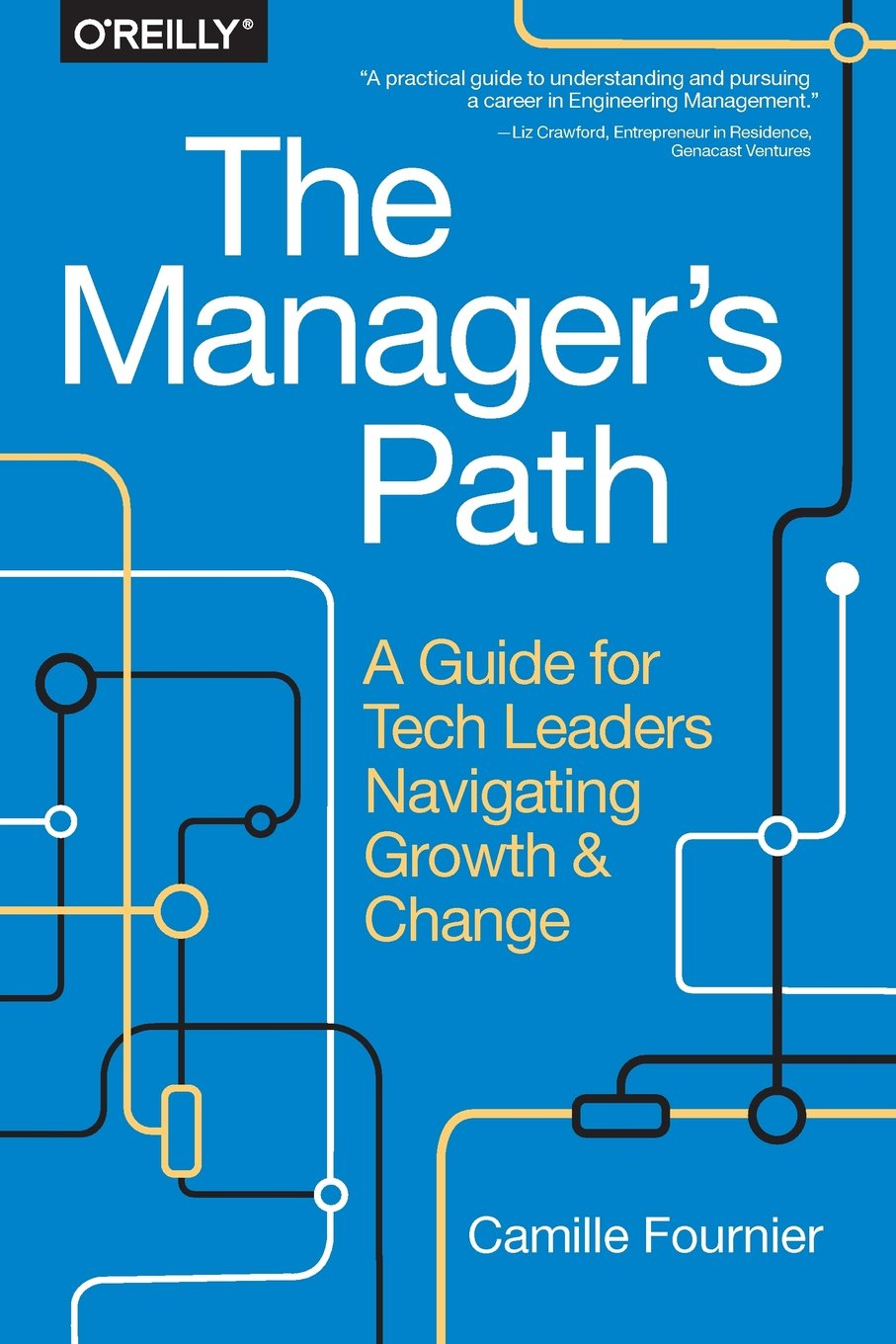 Amazon.com: The Manager's Path: A Guide for Tech Leaders Navigating Growth  and Change (9781491973899): Camille Fournier: Books