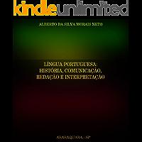 LÍNGUA PORTUGUESA:: HISTÓRIA, COMUNICAÇÃO, REDAÇÃO E INTERPRETAÇÃO (PORTUGUÊS LEGAL Livro 1)