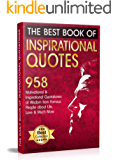 The Best Book of Inspirational Quotes: 958 Motivational and Inspirational Quotations of Wisdom from Famous People about Life, Love and Much More (Inspirational Quotes Book)