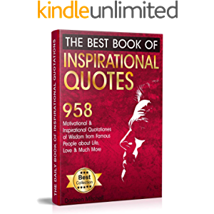 The Best Book of Inspirational Quotes: 958 Motivational and Inspirational Quotations of Wisdom from Famous People about…