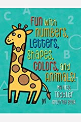 My First Toddler Coloring Book: Fun with Numbers, Letters, Shapes, Colors, and Animals! (Kids coloring activity books) Paperback