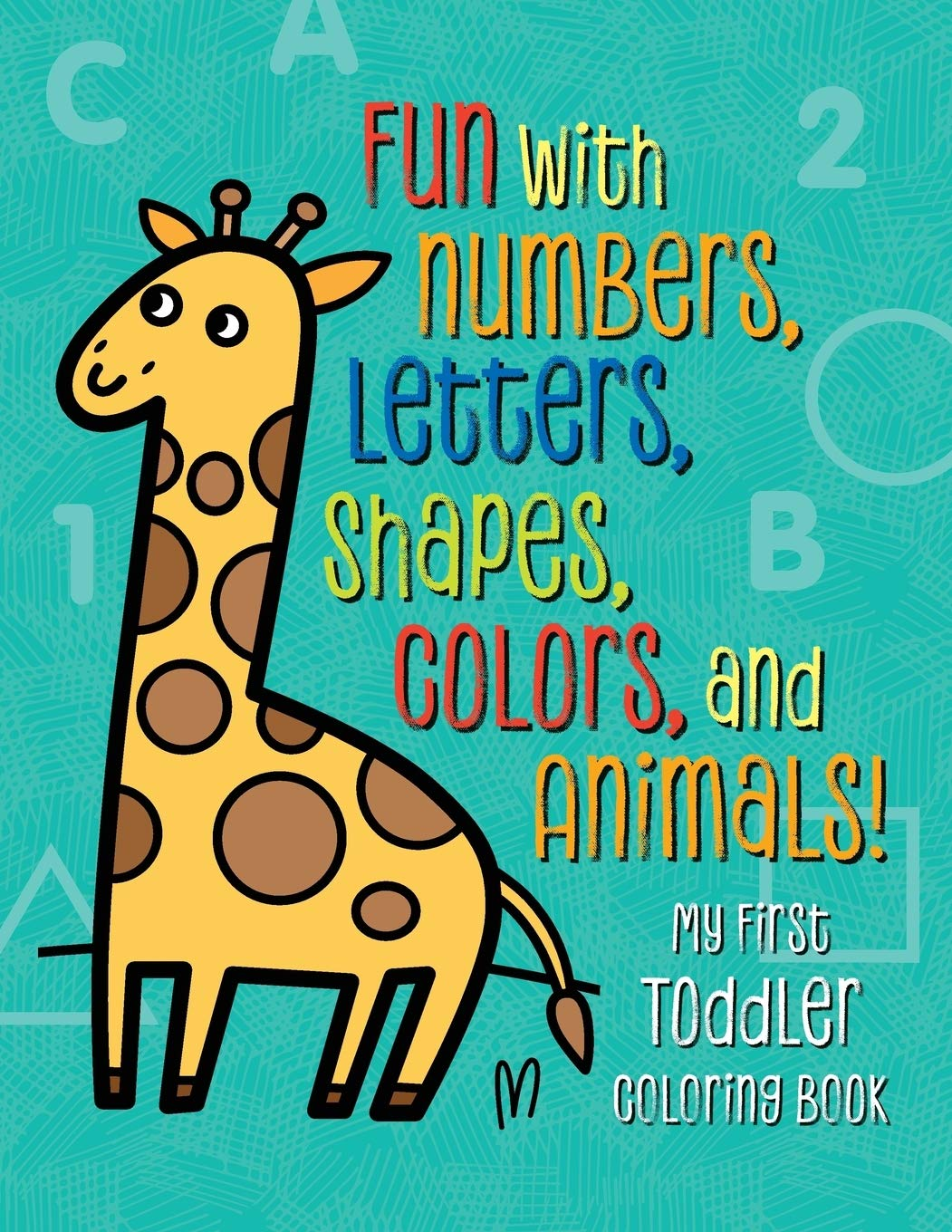 - My First Toddler Coloring Book: Fun With Numbers, Letters, Shapes