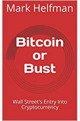 Bitcoin or Bust: Wall Street's Entry Into Cryptocurrency Kindle Edition