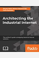 Architecting the Industrial Internet: The architect's guide to designing Industrial Internet solutions Kindle Edition