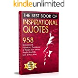 The Best Book of Inspirational Quotes: 958 Motivational and Inspirational Quotations of Wisdom from Famous People about Life,