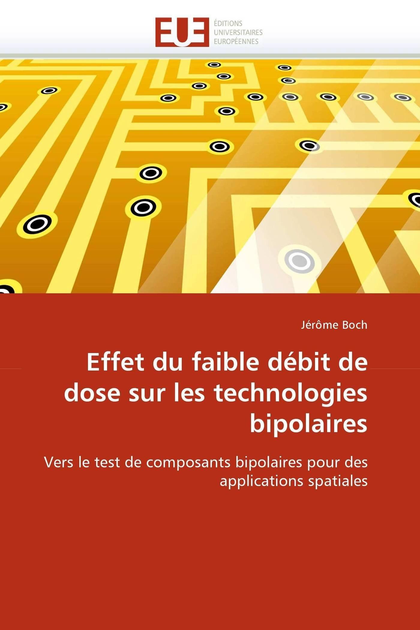 Effet du faible débit de dose sur les technologies bipolaires: Vers le test de composants bipolaires pour des applications spatiales (Omn.Univ.Europ.) (French Edition) PDF