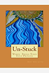 Un-Stuck: When frogs turn into princes Kindle Edition