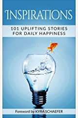 Inspirations: 101 Uplifting Stories For Daily Happiness Kindle Edition