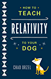 How to Teach Relativity to Your Dog (English Edition)