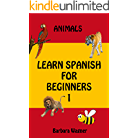 Learn Spanish For Beginners 1: león, tigre, perro, gato : Animals Words For Kids Bilingual English Spanish Edition Vocabulary Learning Book