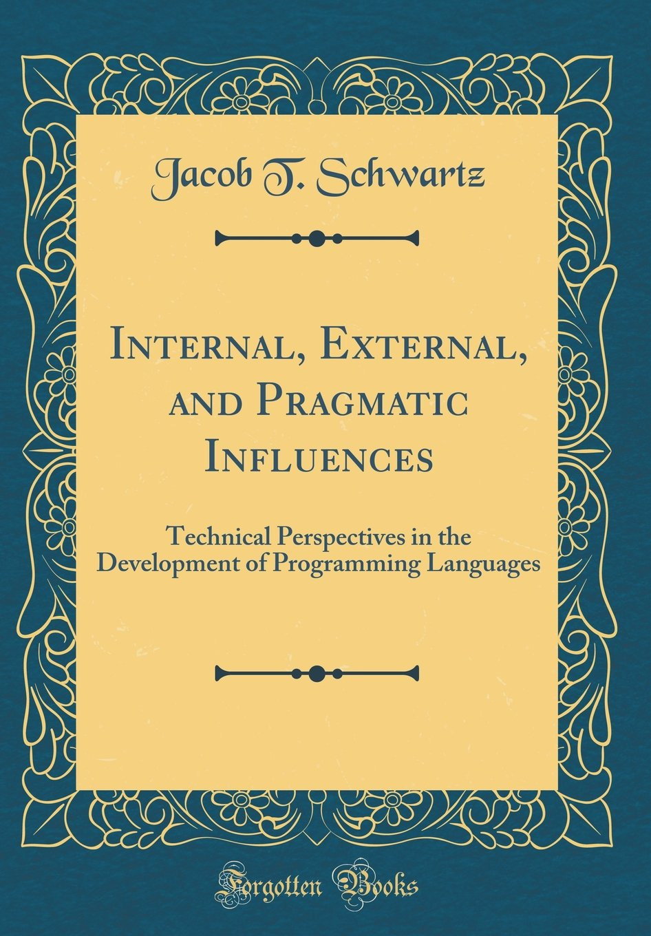 Internal, External, and Pragmatic Influences: Technical Perspectives in the Development of Programming Languages (Classic Reprint)