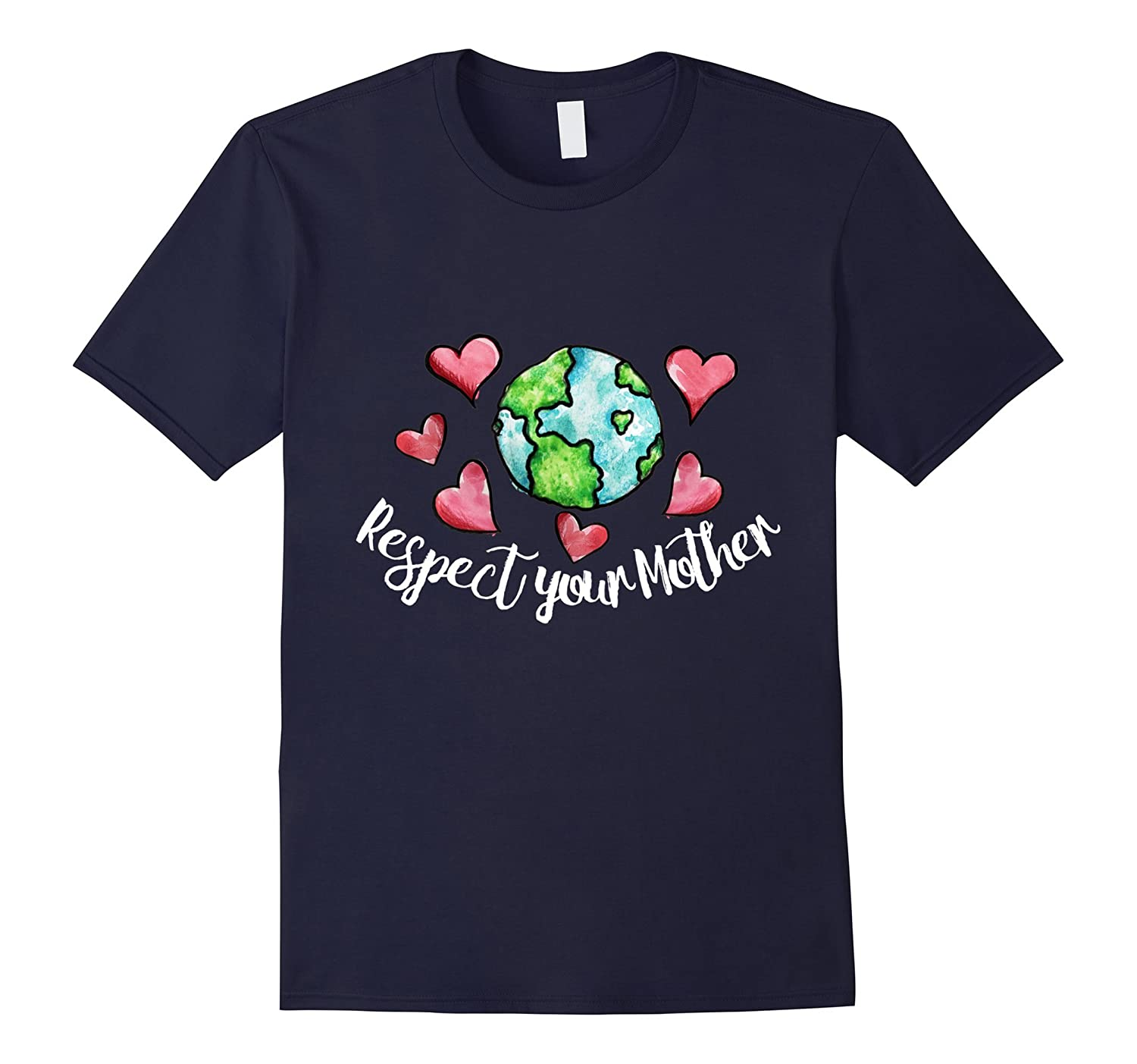 Earth Day - Respect your Mother Earth t-shirt-TD