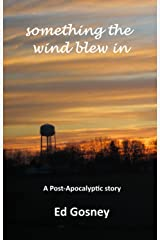 Something the Wind Blew In (A Post-Apocalyptic Short Story) Kindle Edition