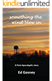 Something the Wind Blew In (A Post-Apocalyptic Short Story)