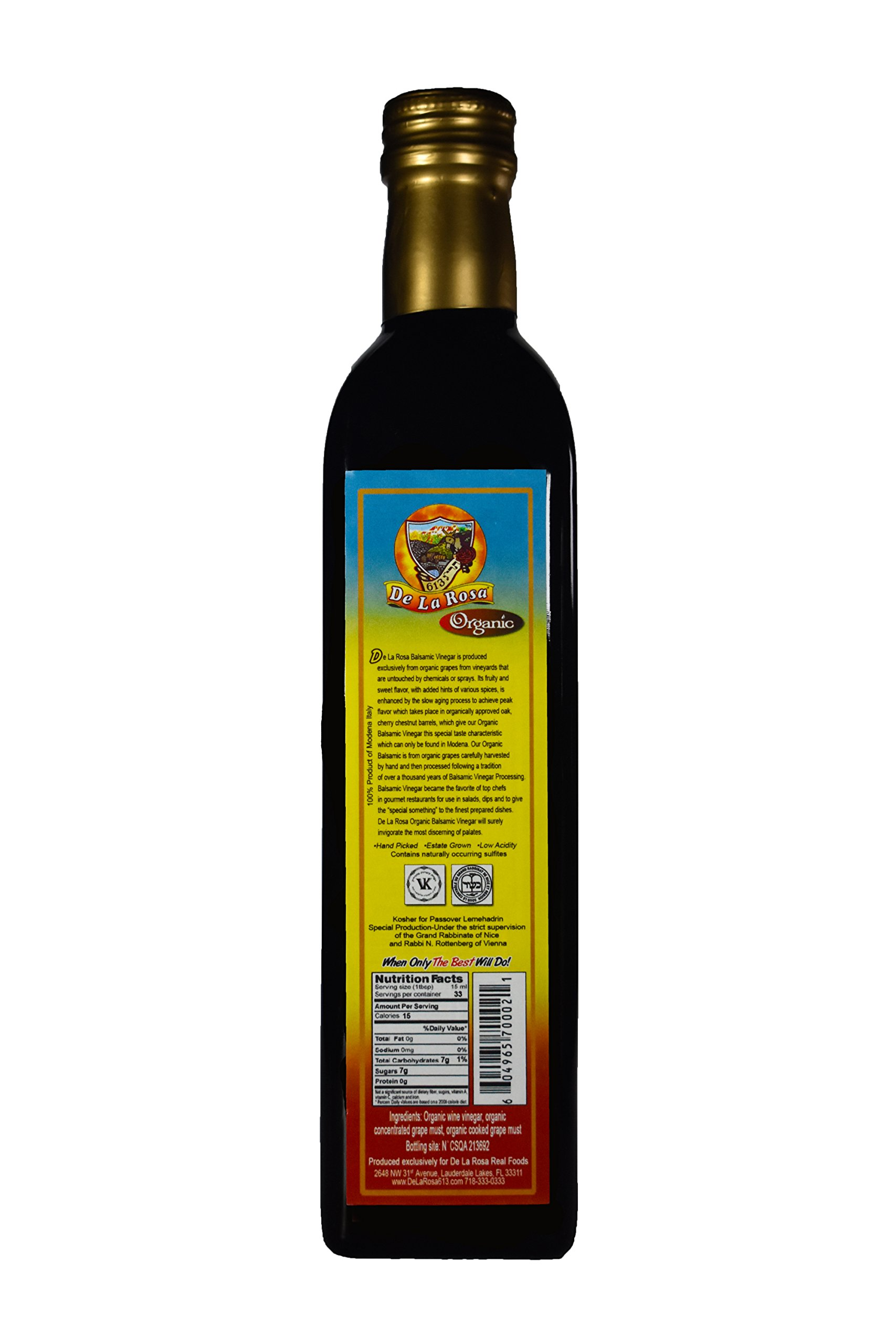 De La Rosa Real Foods & Vineyards - Organic Balsamic Vinegar of Modena (16.9 oz/500 ml) 3 100% Organic Balsamic Vinegar of Modena Kosher for Passover & all year around USDA Certified Organic. Vegan. GMO-Free. Gluten Free. No additives or Preservatives added
