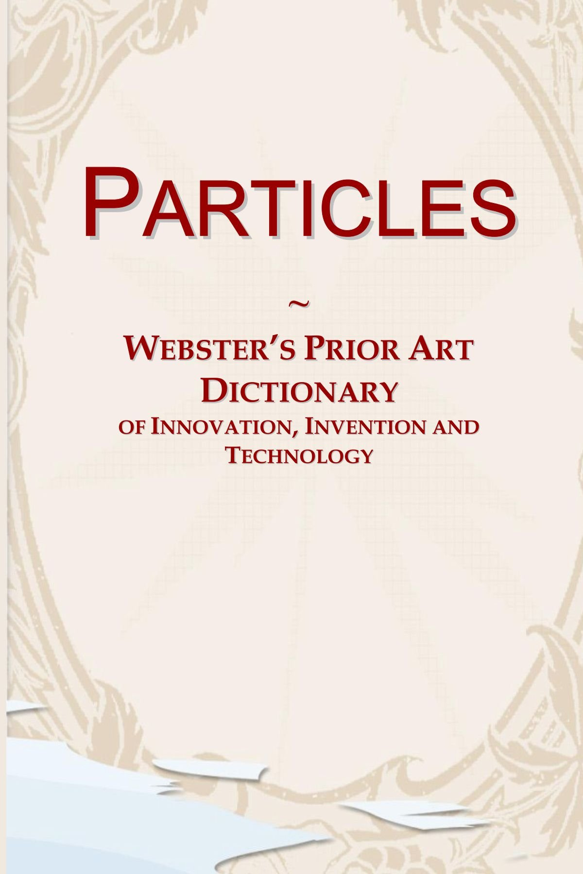 Read Online Particles: Webster's Prior Art Dictionary of Innovation, Invention and Technology ebook