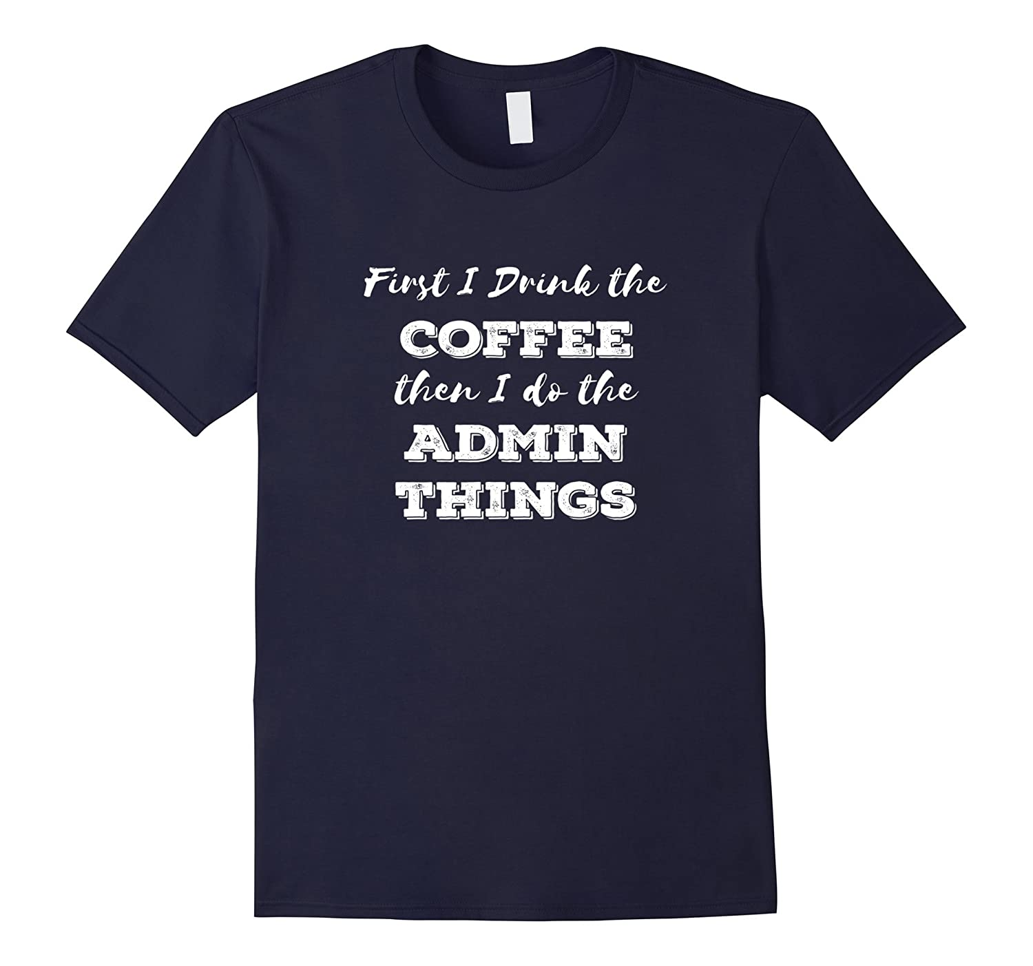 Administrator Shirt Admin Job Gift First I Drink the COFFEE-TJ