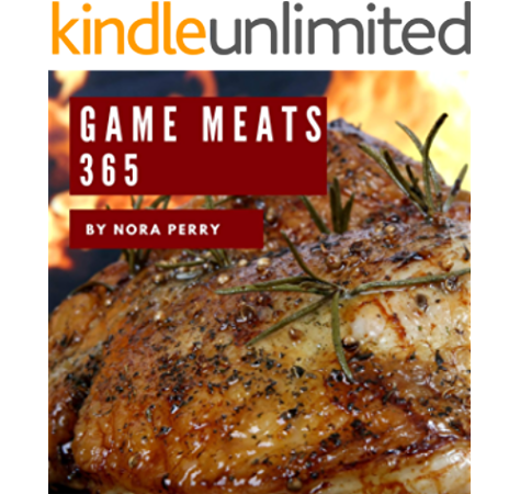 Game Meats 365 Enjoy 365 Days With Amazing Game Meat Recipes In Your Own Game Meat Cookbook Wild Game Cookbook Big Game Cookbook Game Day Recipes Small Game Cookbook Wild Game Recipe