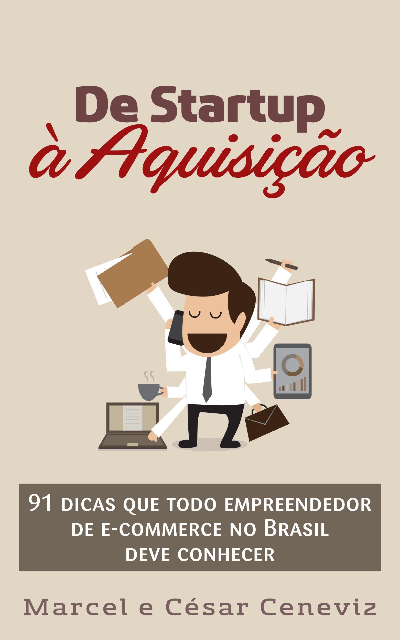 De Startup à Aquisição: 91 dicas que todo empreendedor de e-commerce no Brasil deve conhecer (Portuguese Edition) ISBN-13