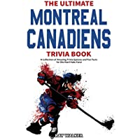 The Ultimate Montreal Canadiens Trivia Book: A Collection of Amazing Trivia Quizzes and Fun Facts for Die-Hard Habs Fans…