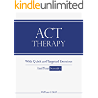 ACT Therapy: An Easy Read on Acceptance and Commitment Therapy with Quick and Targeted Exercises (English Edition)