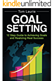 Goal Setting: 12 step guide to achieving goals and realizing real success (Business Success, Successful Habits, Goal Setting)