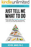 Just Tell Me What To Do: Start living the ketogenic lifestyle to Lose weight, Feel Great and reinvent tour Life for a New and Improved You