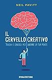 Il cervello creativo: Trucchi e consigli per liberare la tua mente