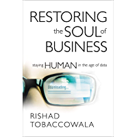 Restoring the Soul of Business: Staying Human in the Age of Data (English Edition)