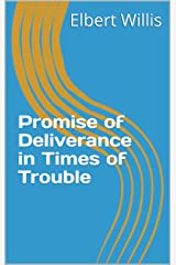 Promise of Deliverance in Times of Trouble Kindle Edition