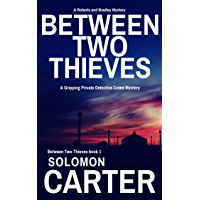 Between Two Thieves: A Gripping Private Detective Mystery (Between Two Thieves Private Investigator Crime Thriller series Book 1) (English Edition)