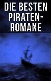 Die besten Piraten-Romane: Der Fliegende Holländer, Die Pirateninsel, Der rote Freibeuter, Der Pirat, Die Schatzinsel, Der schwarze Korsar, Die Abenteuer ... Robinson Crusoe, Claus Störtebecker...