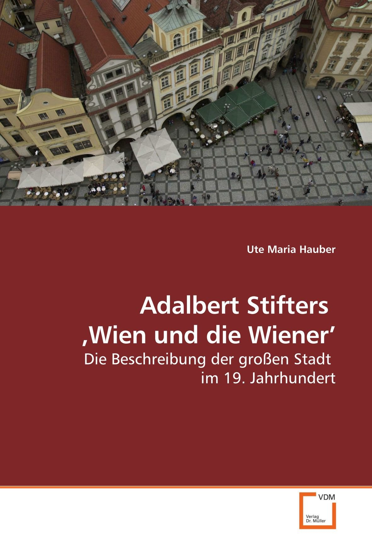 Adalbert Stifters ?Wien und die Wiener?: Die Beschreibung der großen Stadt im 19. Jahrhundert