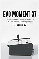 Evo Moment 37: One of the Most Famous Moments in Competitive Gaming History Kindle Edition
