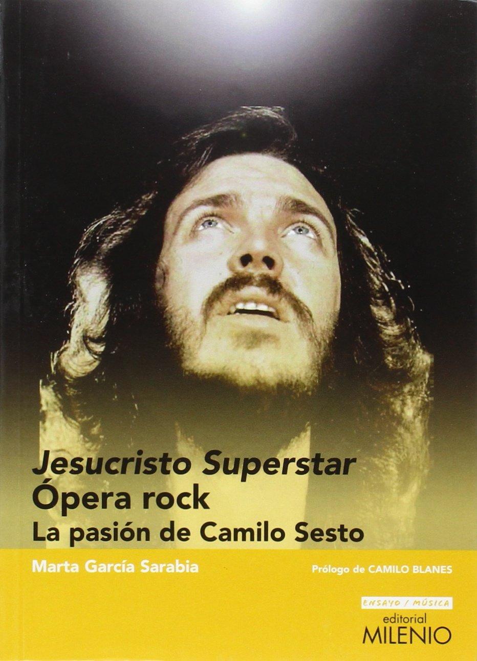 Jesucristo Superstar ópera Rock La Pasión De Camilo Sesto 05 Ensayo Música Amazon Es García Sarabia Marta Blanes Cortés Camilo Libros