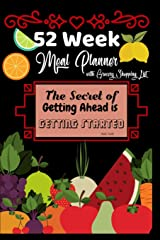 52 Week Meal Planner with Grocery Shopping List: The Secret to Getting Ahead is Getting Started Weekly Meal Planner Paperback