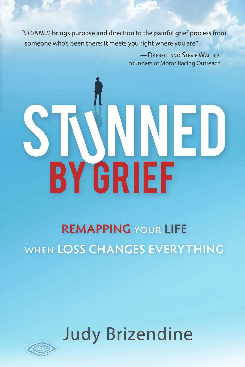 Stunned by Grief: Remapping Your Life When Loss Changes Everything: Judy  Brizendine, Susan Mary Malone: 9780983168812: Amazon.com: Books