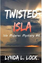 Twisted Isla: A gripping mystery full of twists from the author of Terror Isla (Isla Mujeres Mystery Book 6) Kindle Edition