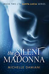 The Silent Madonna: Book Two of the Santa Lucia Series Kindle Edition