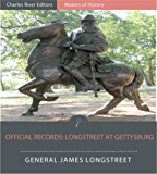 Official Records of the Union and Confederate Armies: Longstreet at Gettysburg (Illustrated)