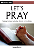 Let's Pray - Discovery Series: Talking to God with the Words of the Bible