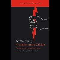 Castellio contra Calvino: Conciencia contra violencia (El Acantilado nº 48)