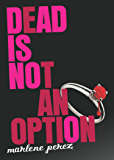 Dead Is Not an Option (Dead Is series Book 5)