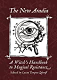 The New Aradia: A Witch's Handbook to Magical Resistance