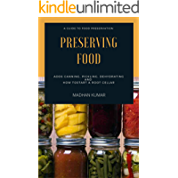 PRESERVING FOOD: A Guide to Food Preservation – Adds Canning, Pickling, Dehydrating and How to Start a Root Cellar