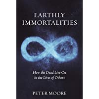 Earthly Immortalities: How the Dead Live On in the Lives of Others