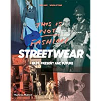 This is Not Fashion: Streetwear Past, Present and