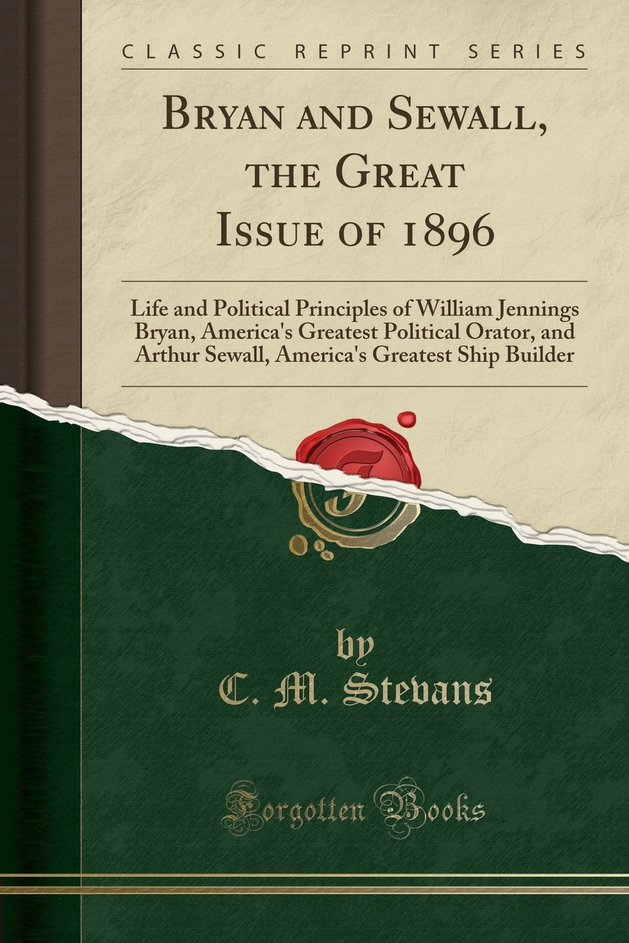 Download Bryan and Sewall, the Great Issue of 1896: Life and Political Principles of William Jennings Bryan, America's Greatest Political Orator, and Arthur ... Greatest Ship Builder (Classic Reprint) pdf